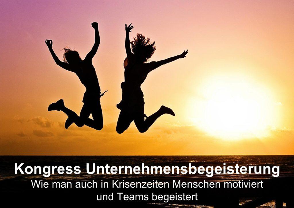 Kongress für Unternehmensbegeisterung - Wie man auch in Krisenzeiten Menschen motiviert und Teams begeistert.